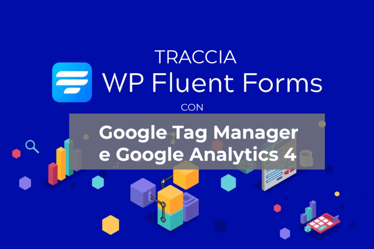 tracciare wp fluent form con google tag manager e Google analytics 4